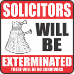 Dalek Sign - Solicitors Will Be Exterminated by Risket