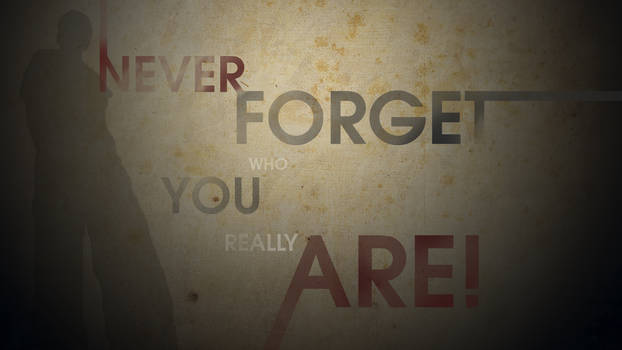 Never Forget Who You Really Are