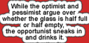 The optimist, the pessimist and the opportunist by decors