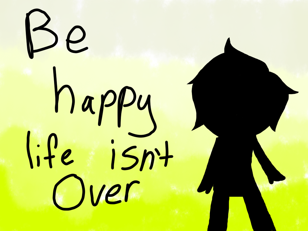Wallpaper Be Happy Life Isnt Over By Creepergirl31