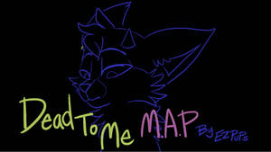 Dead To Me MAP - Pt.1 by ezpups