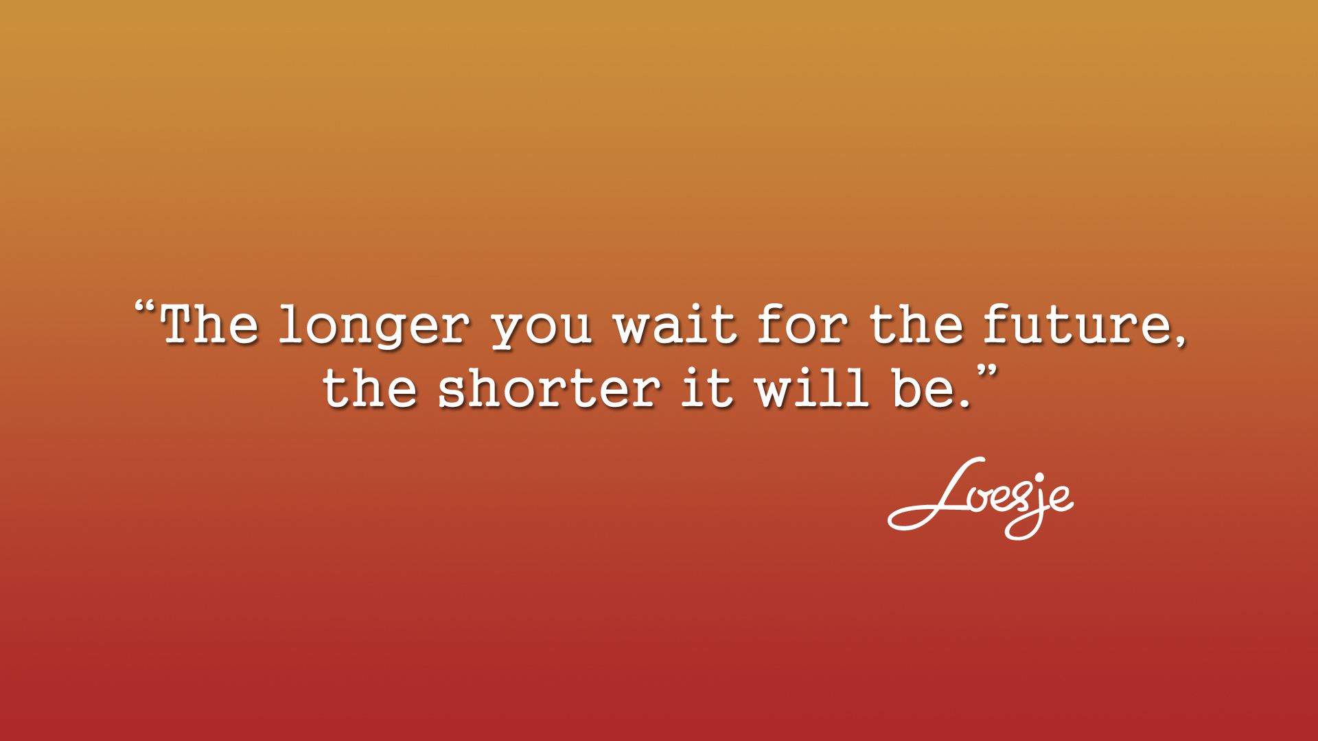 Quote Wallpaper - Loesje - The Longer You Wait by eablevins