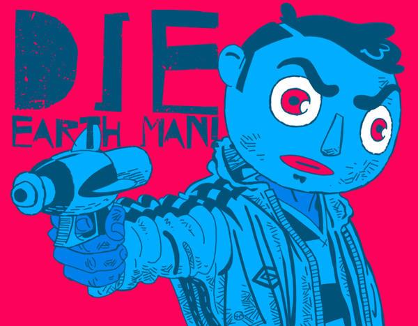 DIE EARTH MAN! by CarlPearce
