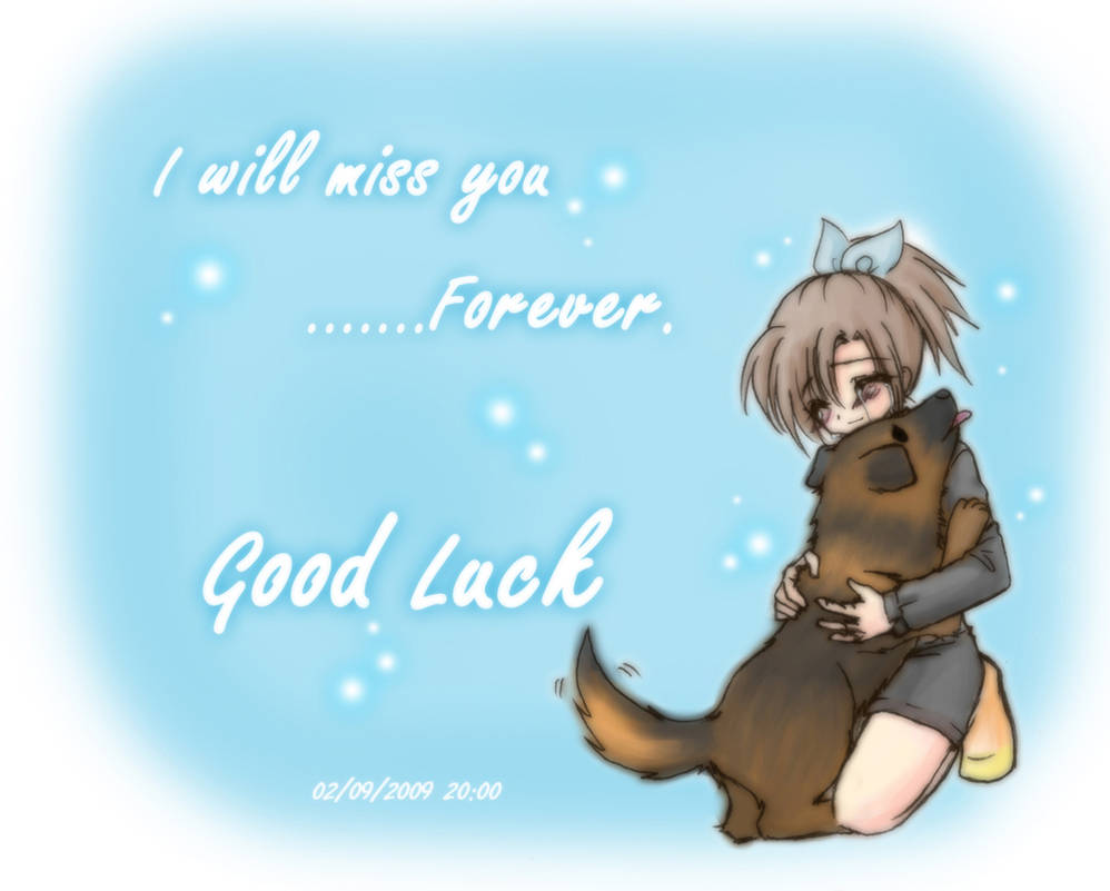 I will miss you forever...