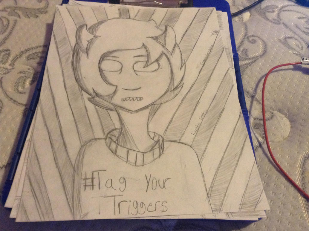 #Tag y9ur Triggers by HomeTaleUnderStuck