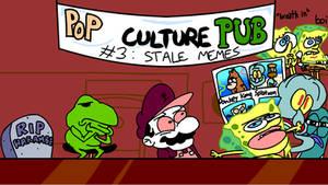 Pop Culture Pub 3 - Stale Memes