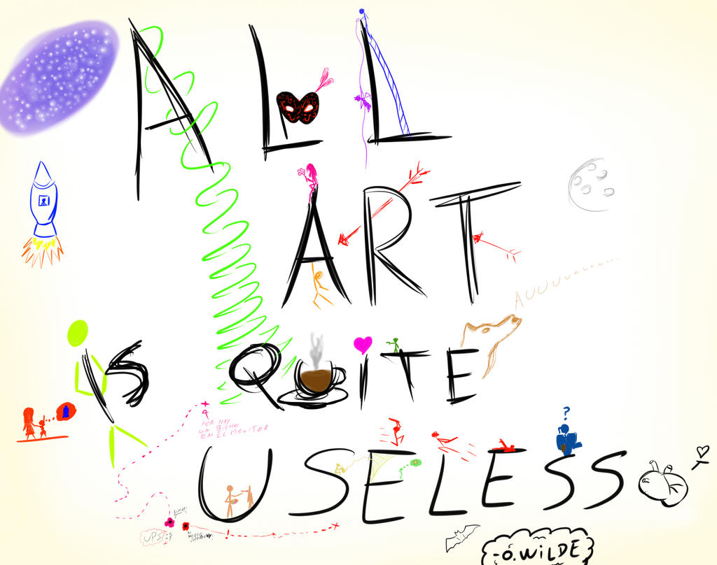all art is useless  how far Art is a creation done by an individual or a group of people art can be a sketch, a drawing or a design some people think that art is useless, but for.