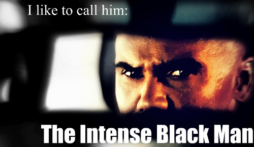 The Intense Black Man. by ToxicLove1996