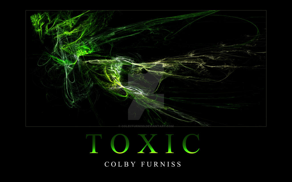 TOXIC by colbyfurniss