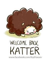 Welcome Back, Katter by KazFoxsen