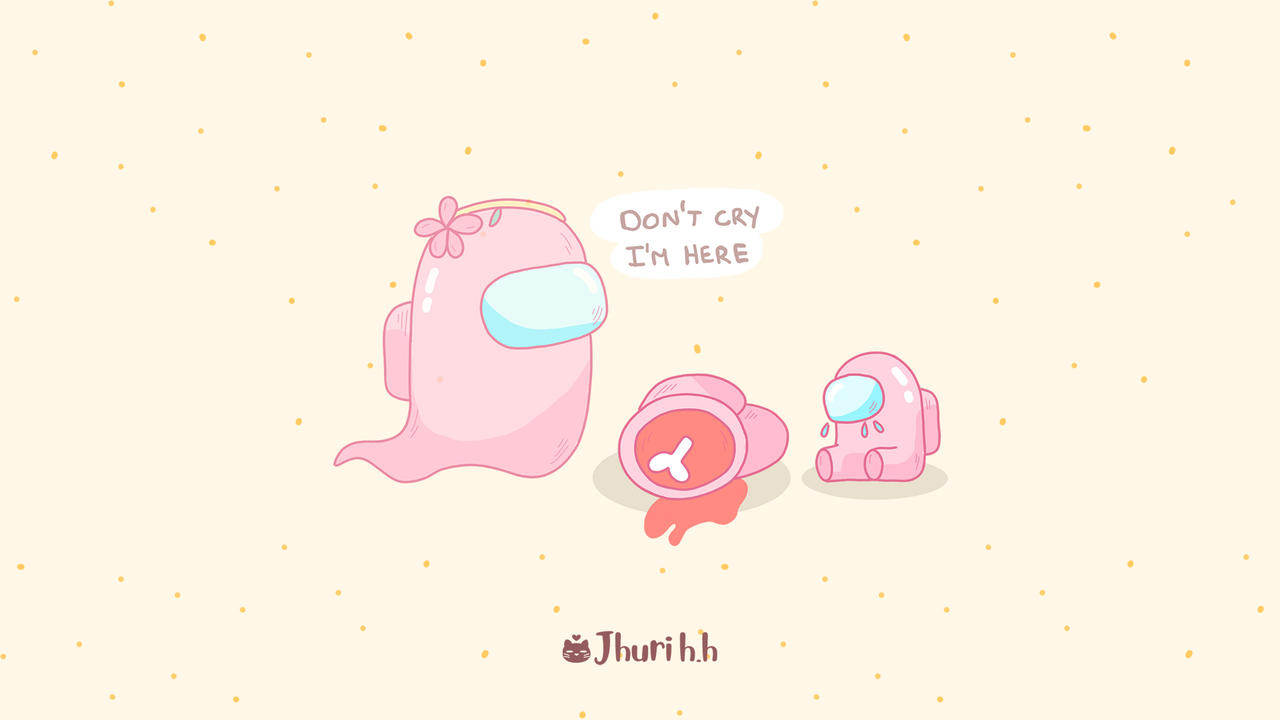Don T Cry Among Us Wallpaper By Jhurikohh On Deviantart Choose from a curated selection of pastel wallpapers for your mobile and desktop screens. t cry among us wallpaper by jhurikohh