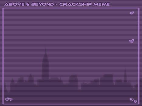 Above and Beyond - CRACKSHIP MEME