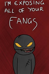 I'm Exposing All Of Your Fangs
