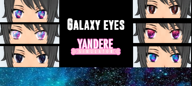 Yandere Simulator Galaxy Eyes By NamelessUsername