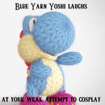 Blue Yarn Yoshi laughs at your cosplay