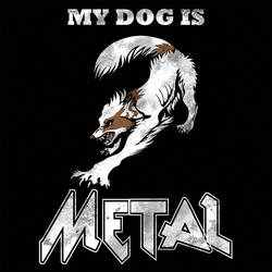 MY DOG IS METAL by chertan-koraki