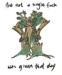 A tree killed you.  A tree!