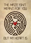 The Maze Isn't Meant for You, But My Heart Is