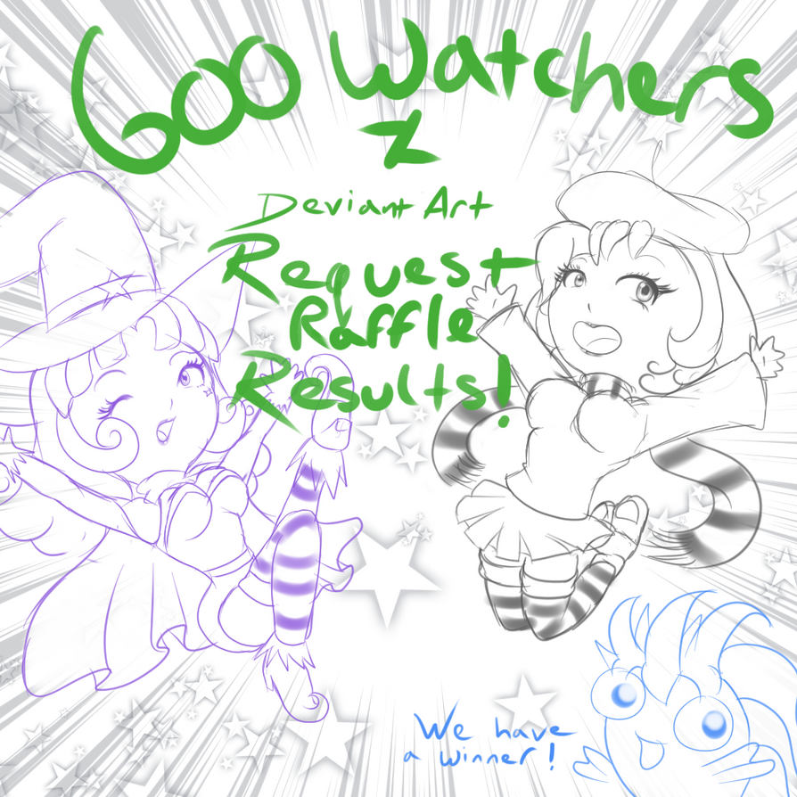 600 Watcher Request Raffle results by DeadPhoenX