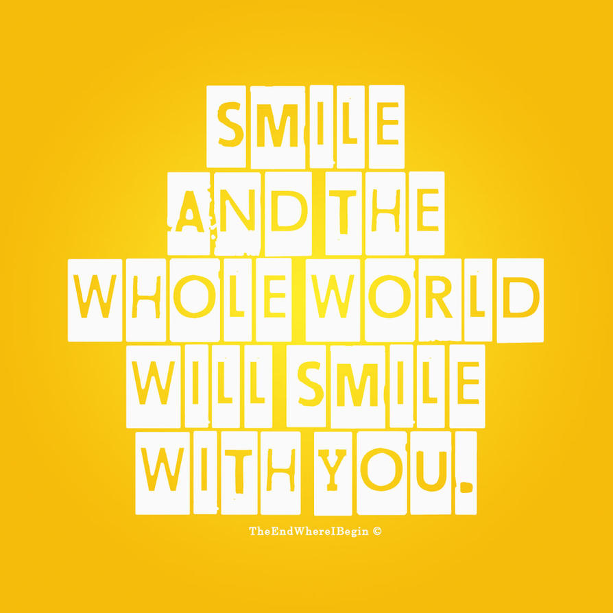 Smile to the world by TheEndWhereIBegin