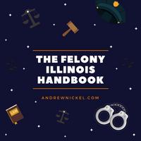 Illinois Felony Handbook