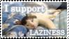 I support LAZINESS