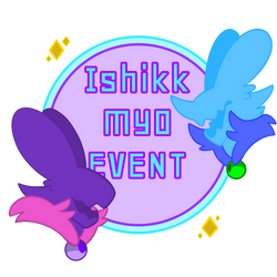 ISHIKK MYO EVENT [ENDED] by InfiniteCak3