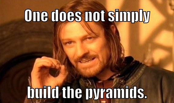 Building the pyramids, with Boromir by TehMonopolyGuy