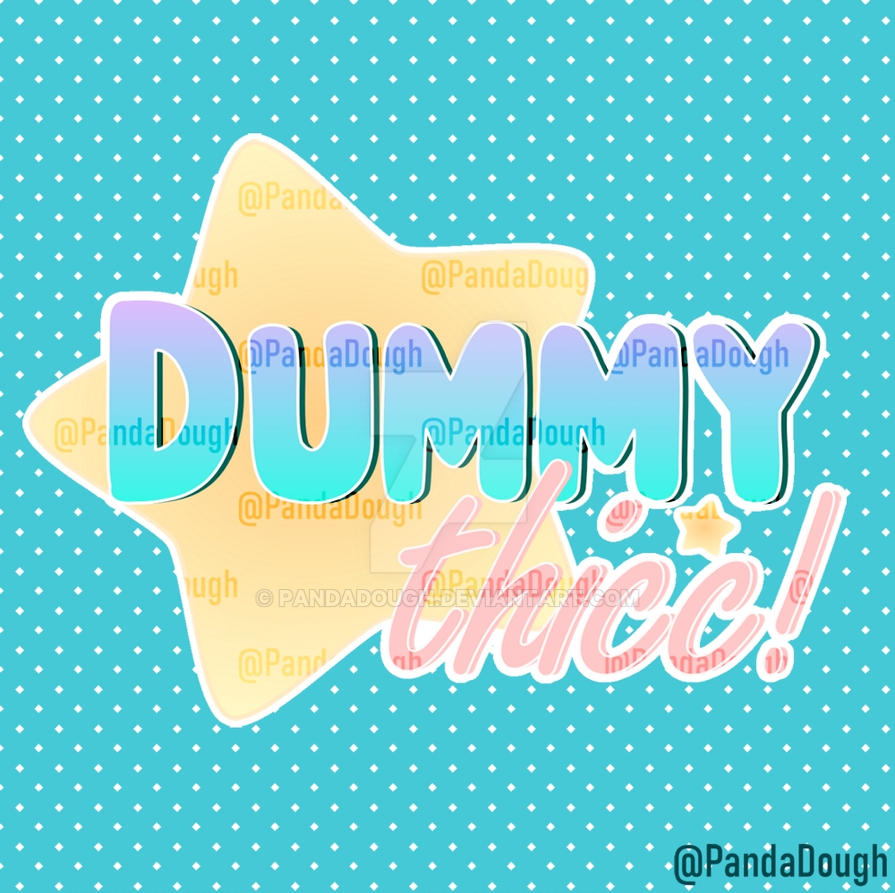 DUMMY thicc! by pandadough