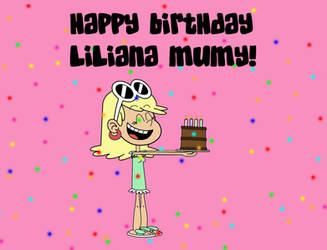 Happy Birthday Liliana Mumy Picture by Wildcat1999