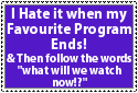 Hate it when my favourite program ends stamp by animal-lover-247