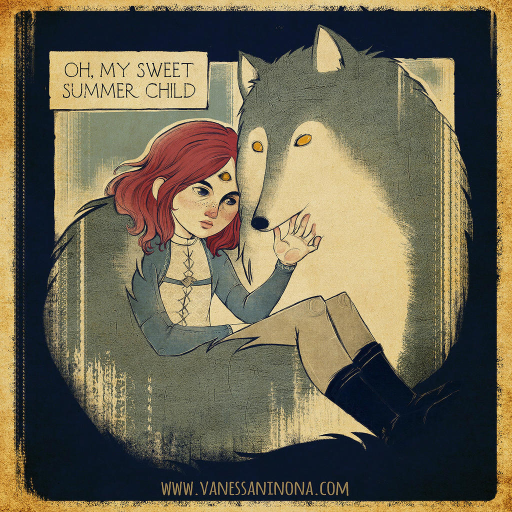ASOIAF. Sweet summer child by Vanessa-Ninona