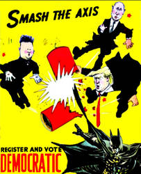 Smash the Axis: Register and Vote Democratic! by FreakTerrorizes