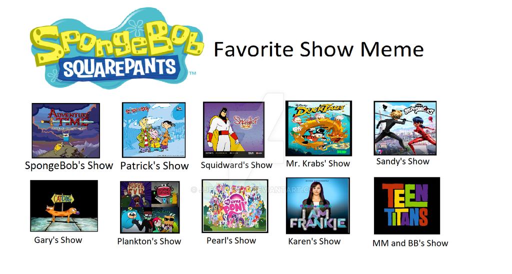 My Spongebob Favorite Shows Meme By Jjeshedart On Deviantart