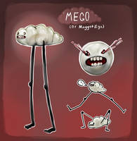 It's Mego! (or Maggot Ego) by ToothlessEgo