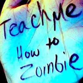 Teach Me How To Zombie by HomemadeZombie