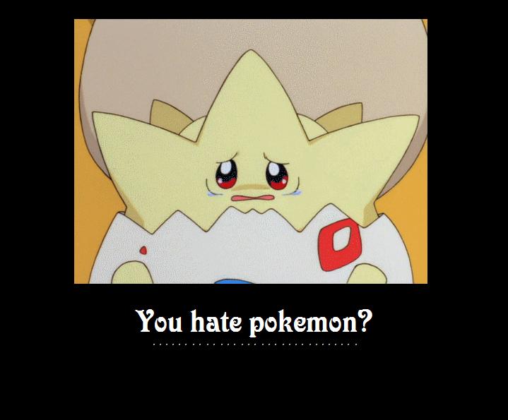 I hear you hate pokemon by DrSpencerReidBietch