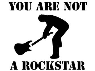 You Are Not A Rockstar by theLOST-one