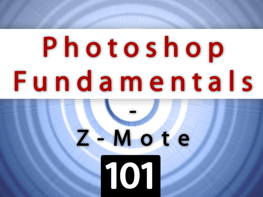 Photoshop Fundamentals 101 by zmote