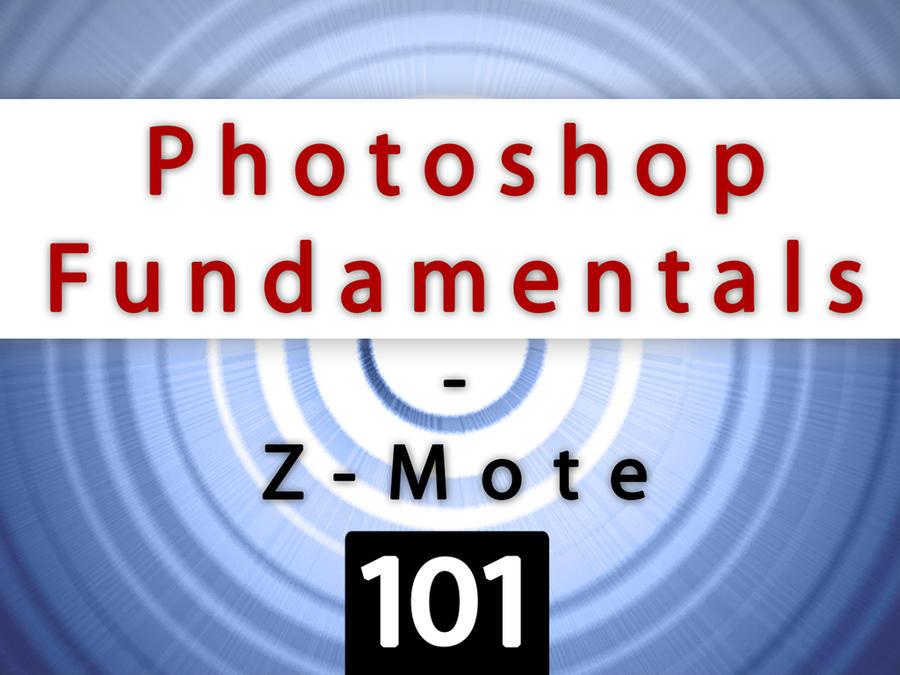 Photoshop Fundamentals 101 by zmote