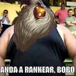 ANDA A RANKEAR, BOBO [Parodia League Of Legends] by Azoke