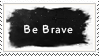 Be Brave stamp by MyW0rld