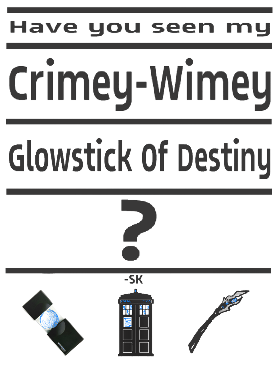 Have you seen my CrimeyWimey Glowstick of Destiny? by whodyathink