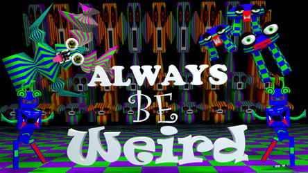 Always Be Weird by trevor4ever