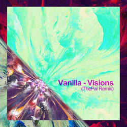 Vanilla - Visions (ThePal Remix) by ThePal