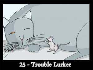 25 - Trouble Lurker
