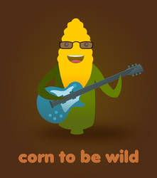 Corn To Be Wild by wildgica