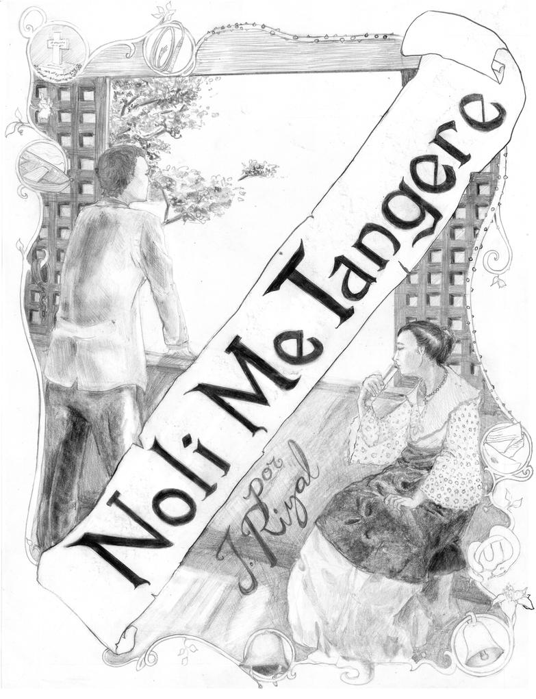 noli me tangere essay During the gloomy winter of berlin-rizal was famished, sick, and despondent-notwithstanding his empty stomach, his painful coughing, and his despairing spirit, he continued writing his first novel.