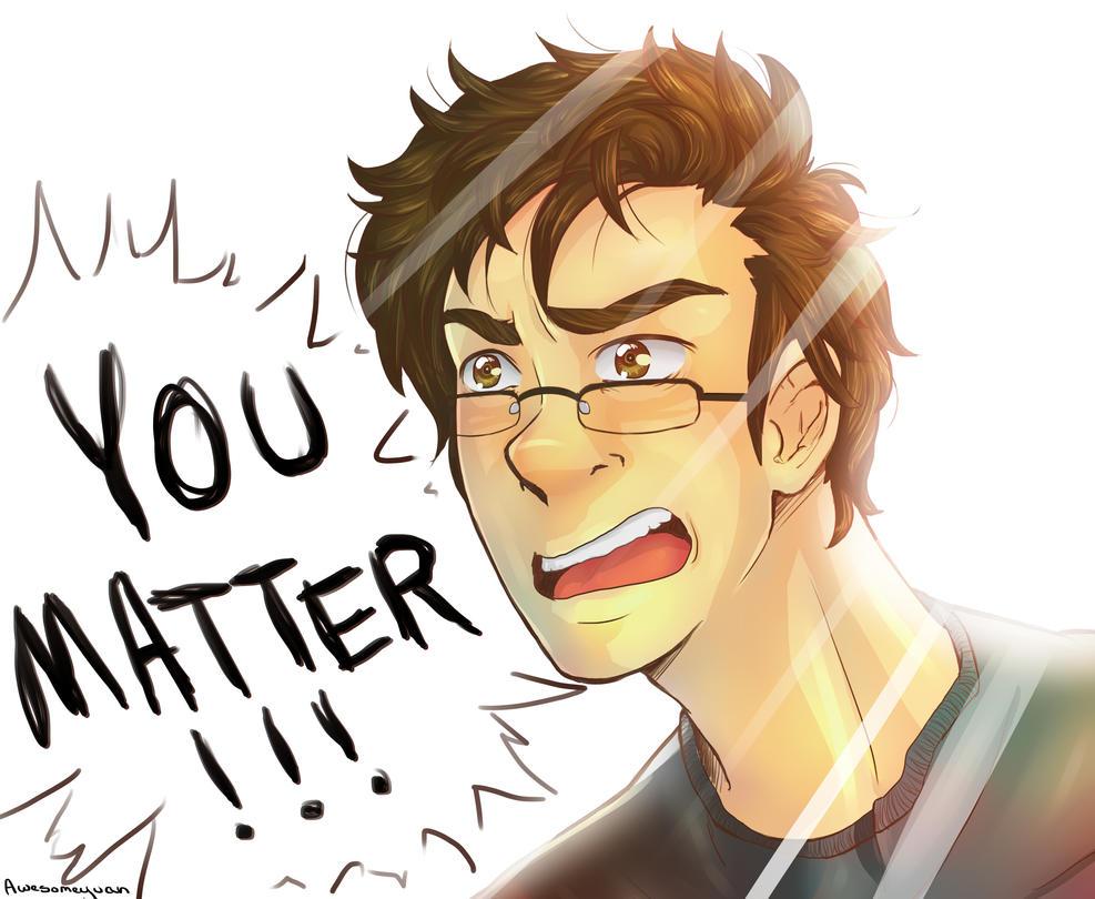 You Matter by awesomeyuan