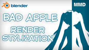 [MMD in Blender] Bad Apple stylization (Tutorial) by DS-DNA